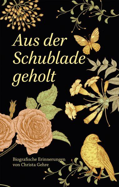 Aus der Schublade geholt – Biografische Erinnerungen von Christa Gehre